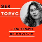 Ser TORVC em tempos de COVID-19
